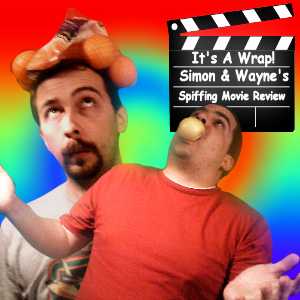It's A Wrap! Simon & Wayne's Spiffing Movie Review